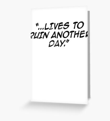 Lives to Ruin Another Day Greeting Card