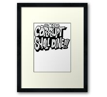 and the corrupt shall dine Framed Print