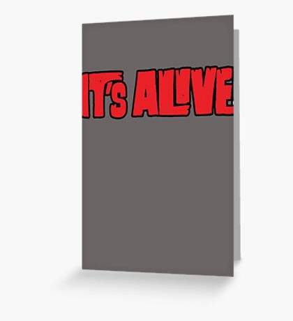 it's alive Greeting Card
