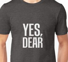 Yes, Dear Unisex T-Shirt