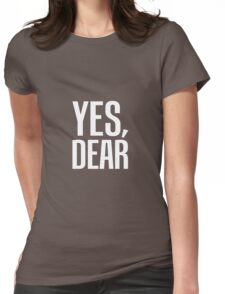 Yes, Dear Womens Fitted T-Shirt