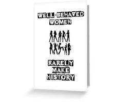 Well-behaved women - Eleanor Roosevelt Quote Greeting Card