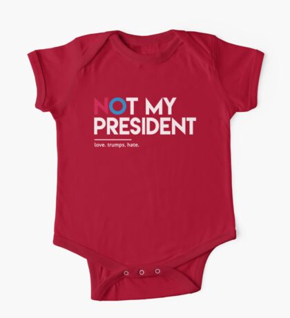 Not My President (Love Trumps Hate) One Piece - Short Sleeve
