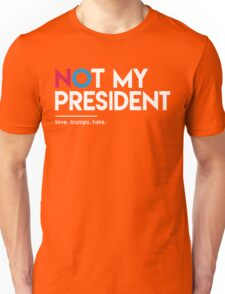 Not My President (Love Trumps Hate) Unisex T-Shirt