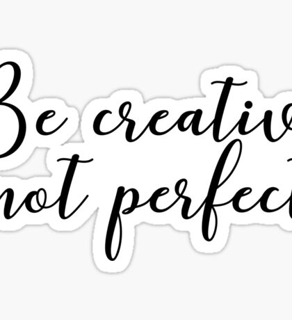 Be creative, not perfect. Sticker