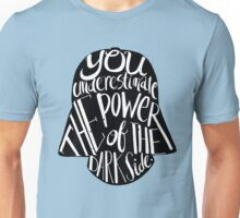 You underestimate the power of the dark side Unisex T-Shirt