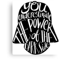 You underestimate the power of the dark side Canvas Print