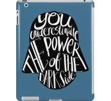 You underestimate the power of the dark side iPad Case/Skin