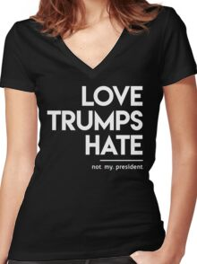 Love Trumps Hate (Not My President) Women's Fitted V-Neck T-Shirt