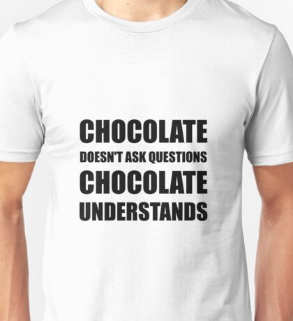 Chocolate Questions Understands Unisex T-Shirt