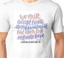 We Must Accept Finite Disappointment But Never Lose Infinite Hope Unisex T-Shirt