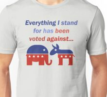 Everything I stand for has been voted against... Unisex T-Shirt