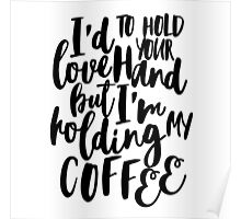 I'd love to hold your hand but I'm holding my coffee Poster