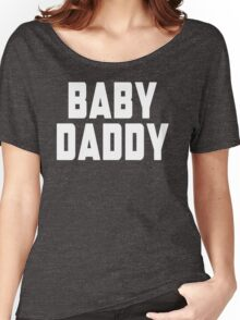 Baby Daddy Women's Relaxed Fit T-Shirt