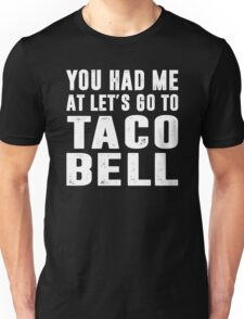 You Had Me At Let's Go To Taco Bell Unisex T-Shirt