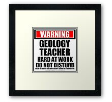 Warning Geology Teacher Hard At Work Do Not Disturb Framed Print