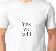 Yes We Will Unisex T-Shirt
