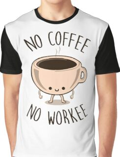 No Coffee No Workee Graphic T-Shirt