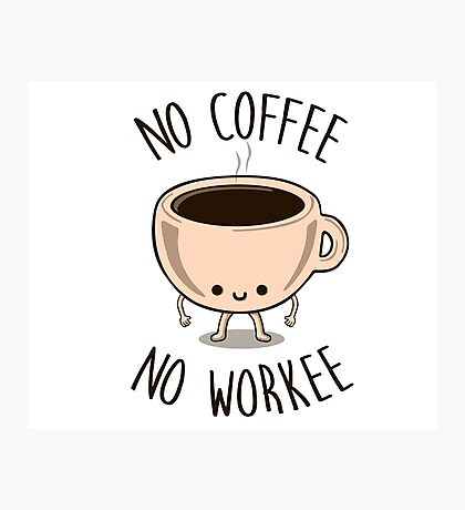 No Coffee No Workee Photographic Print