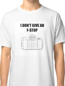 Photographer's Merchandise - I DONT GIVE AN F-STOP Classic T-Shirt