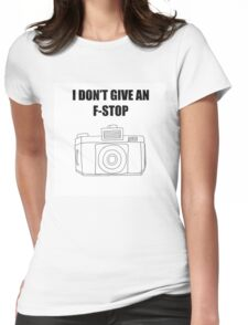 Photographer's Merchandise - I DONT GIVE AN F-STOP Womens Fitted T-Shirt