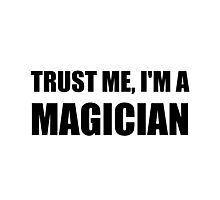 Trust Me Magician Photographic Print
