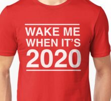 Wake me when it's 2020 Unisex T-Shirt