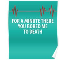 For A Minute There You Bored Me To Death Poster