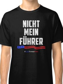 Not My President! Nicht Mein Fuhrer Classic T-Shirt