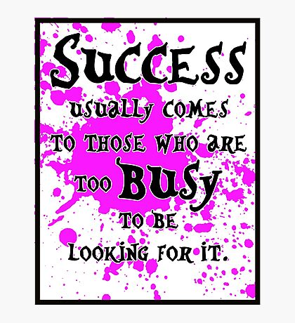 Success usually comes to those who are too busy to be looking for it #3 Photographic Print