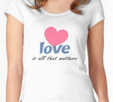 Love is all that matters Women's Fitted Scoop T-Shirt