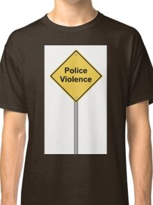 Police Violence Classic T-Shirt
