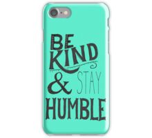 Be Kind & Stay Humble iPhone Case/Skin