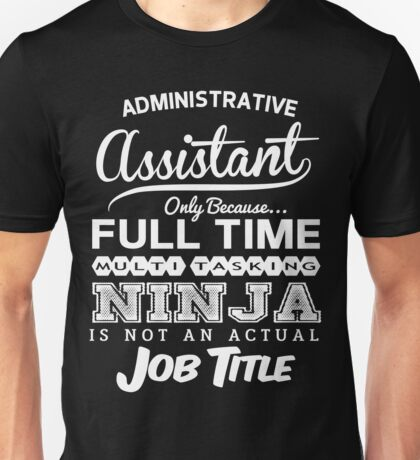 Funny Ninja Administrative Assistant T-shirt Unisex T-Shirt