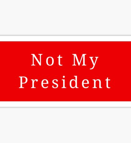 Not My President Sticker