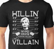 Hillin' Like A Villian - Hillary For Jail Unisex T-Shirt