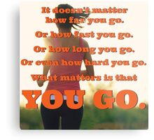 What Matters Is That You Go Metal Print