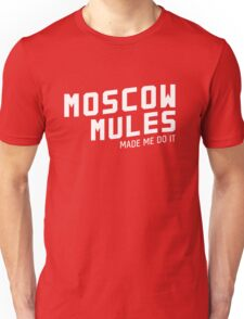 Moscow Mules Made Me Do It Unisex T-Shirt