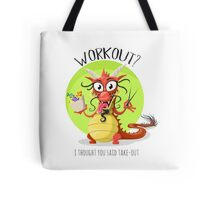 Workout? I thought you said take-out! Tote Bag