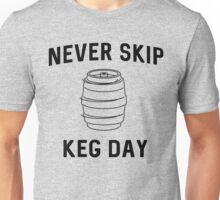 Never skip keg day Unisex T-Shirt