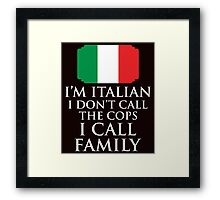 I'm Italian I Don't Call Cops I Call Family Framed Print