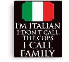 I'm Italian I Don't Call Cops I Call Family Canvas Print