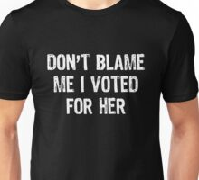 Don't Blame Me I Voted For Her - Hillary Unisex T-Shirt