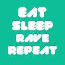 EAT SLEEP RAVE REPEAT by badbugs