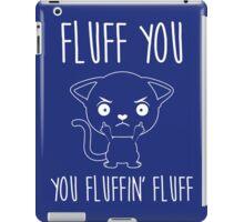 Fluff You You Fluffin' Fluff iPad Case/Skin
