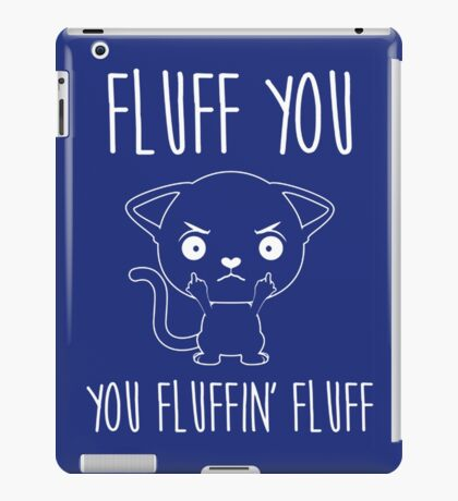 Fluff You You Fluffin' Fluff iPad Case/Skin