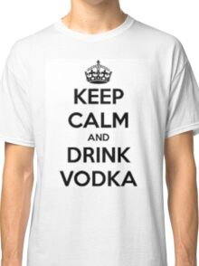 Keep calm and drink vodka Classic T-Shirt