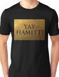 Yay Hamlet! Unisex T-Shirt