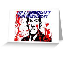 HP LOVECRAFT FOR PRESIDENT Greeting Card