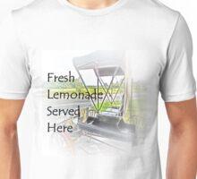 Fresh Lemonade Served Here! Unisex T-Shirt